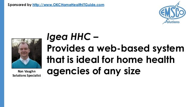 Sponsored by http://www.OKCHomeHealthITGuide.com Igea HHC – Provides a web-based system that is ideal for home health agen...