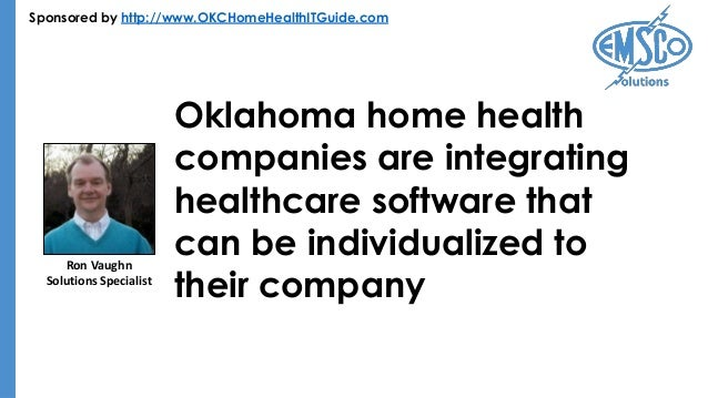 Sponsored by http://www.OKCHomeHealthITGuide.com Oklahoma home health companies are integrating healthcare software that c...