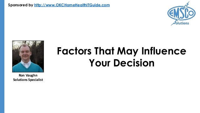 Sponsored by http://www.OKCHomeHealthITGuide.com Factors That May Influence Your Decision Ron Vaughn Solutions Specialist