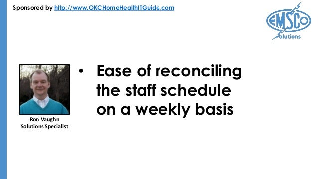 Sponsored by http://www.OKCHomeHealthITGuide.com • Ease of reconciling the staff schedule on a weekly basisRon Vaughn Solu...
