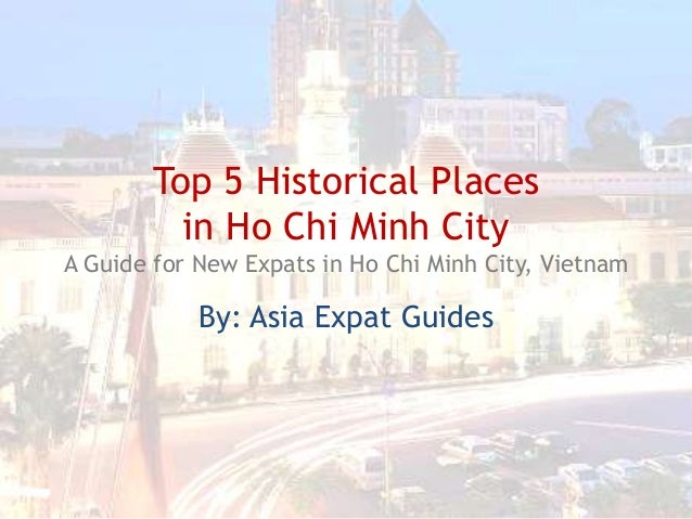 Top 5 Historical Places in Ho Chi Minh City A Guide for New Expats in Ho Chi Minh City, Vietnam  By: Asia Expat Guides