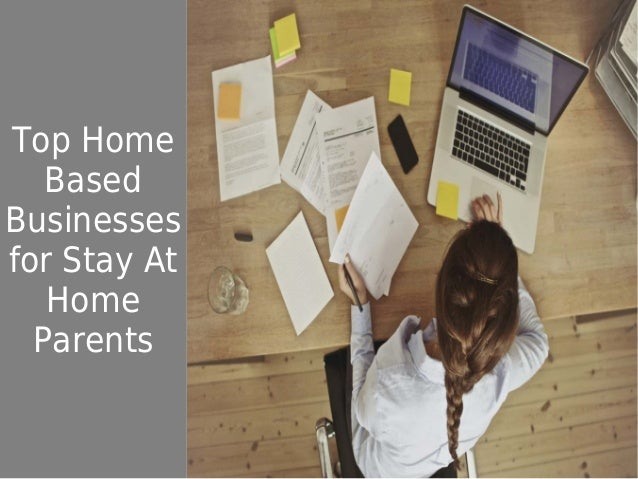 Top Home Based Business Ideas for Stay At Home Parents