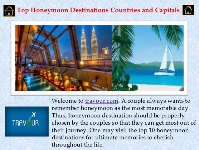 Top Honeymoon Destinations Countries and Capitals          Welcome to travour.com. A couple always wants to          remem...