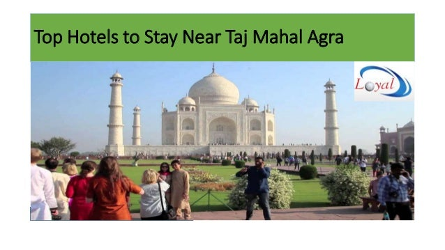 Top Hotels to Stay Near Taj Mahal Agra http://www.loyaltoursindia.in/