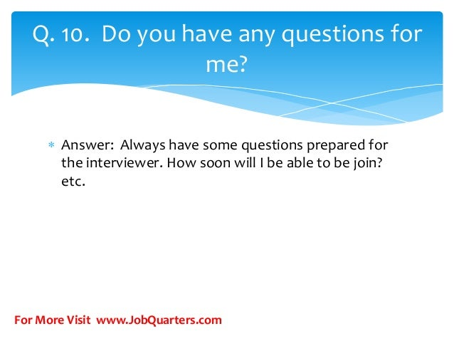 jobquarterscom 12 q 10 do you have any questions for me - Do You Have Any Questions For Me Interview Question And Answers