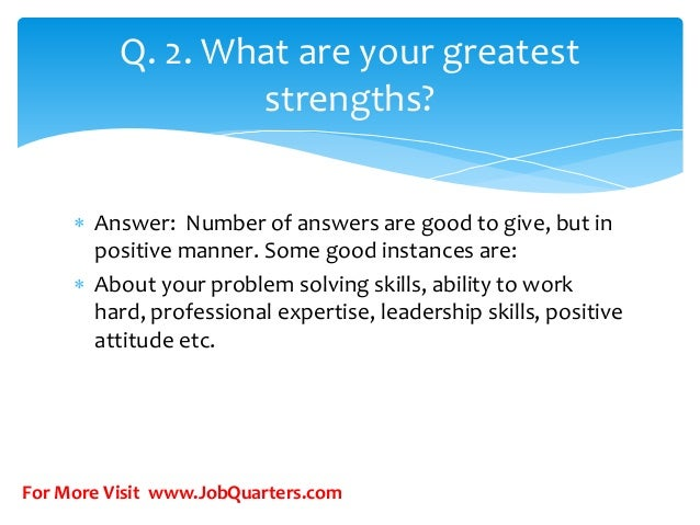 JobQuarters.com; 4. Q. 2. What Are Your Greatest Strengths?