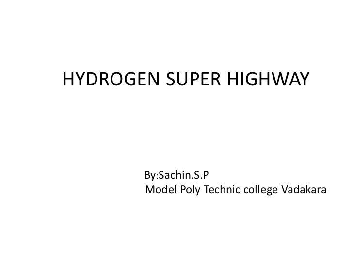HYDROGEN SUPER HIGHWAY       By:Sachin.S.P       Model Poly Technic college Vadakara