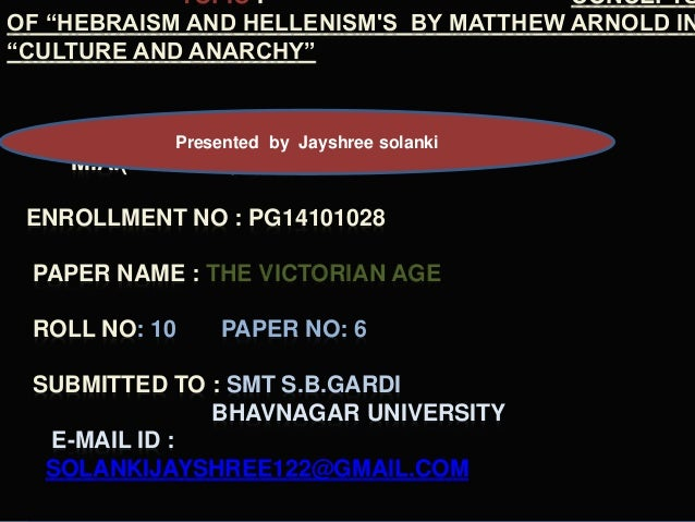 "TOPIC : CONCEPTS OF ""HEBRAISM AND HELLENISM'S BY MATTHEW ARNOLD IN ""CULTURE AND ANARCHY"" M.A.(ENGLISH) SEM – II ENROLLMENT..."