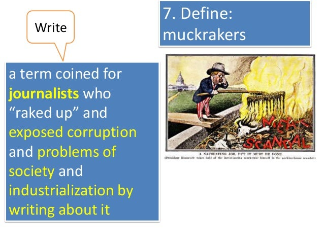 essay about muckrakers This essay argues that the opposite is true: muckraking in fact proved a crucial  push for standard, motivating the development of a pr program.