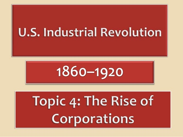 Industrialization in the United States in the late 19th and early 20th centuries was characterized by the rise of corporat...
