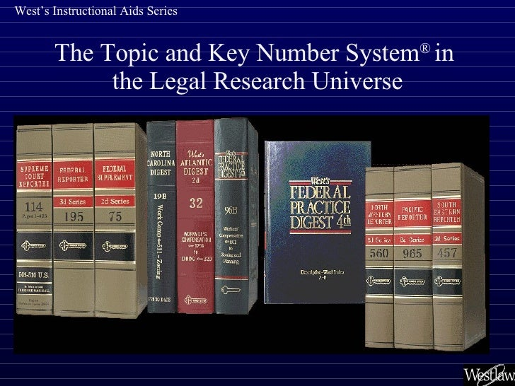 The Topic and Key Number System ®  in  the Legal Research Universe West's Instructional Aids Series