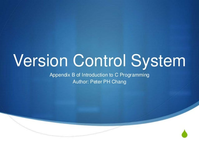 Version Control System    Appendix B of Introduction to C Programming             Author: Peter PH Chang                  ...