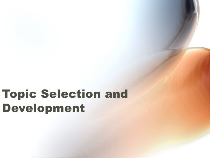 Topic Selection and Development