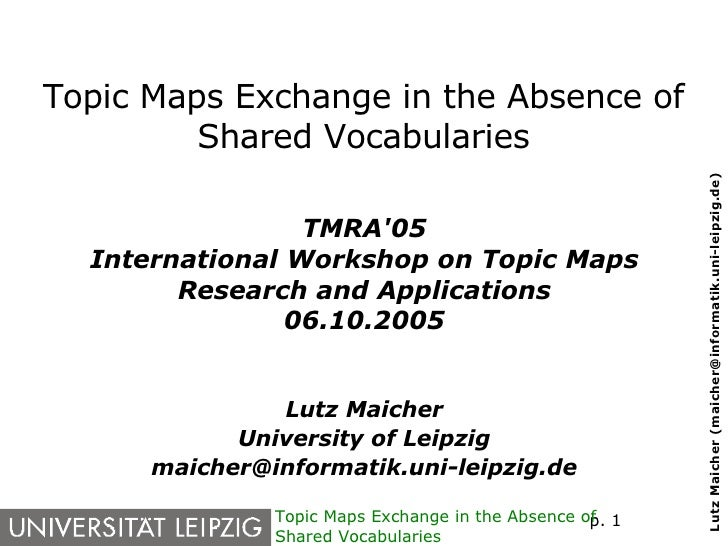 Topic Maps Exchange in the Absence of Shared Vocabularies <ul><ul><li>TMRA'05 </li></ul></ul><ul><ul><li>International Wor...