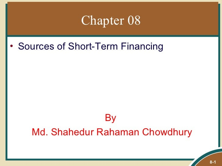 Chapter 08• Sources of Short-Term Financing                  By    Md. Shahedur Rahaman Chowdhury                         ...