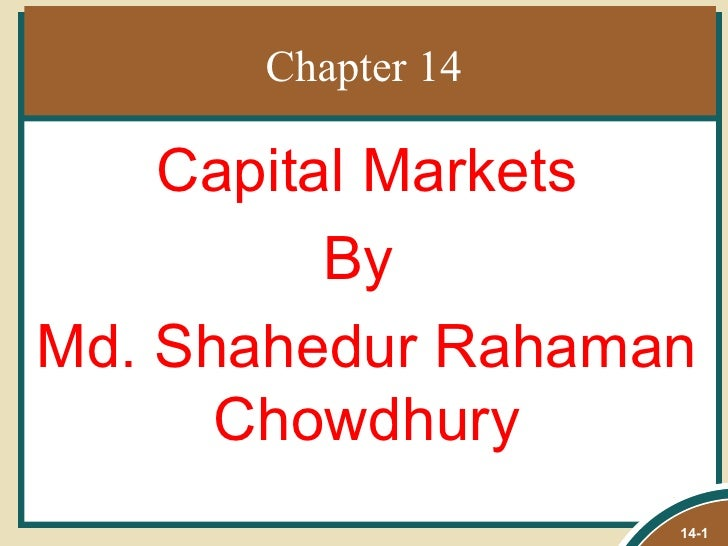 Chapter 14    Capital Markets          ByMd. Shahedur Rahaman      Chowdhury                   14-1
