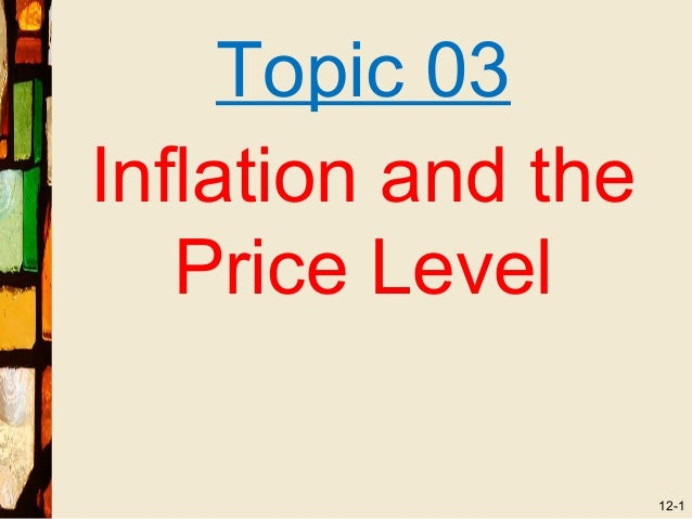 Topic 03Inflation and the   Price Level                    12-1