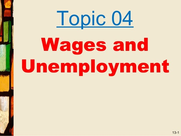 Topic 04 Wages andUnemployment               13-1