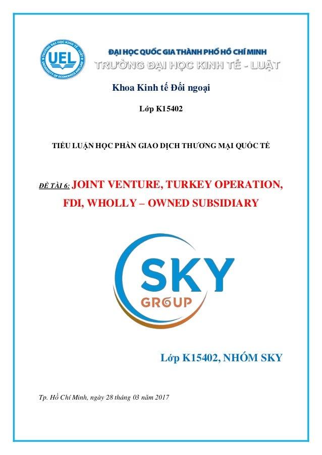 Khoa Kinh tế Đối ngoại Lớp K15402 TIỂU LUẬN HỌC PHẦN GIAO DỊCH THƢƠNG MẠI QUỐC TẾ ĐỀ TÀI 6: JOINT VENTURE, TURKEY OPERATIO...