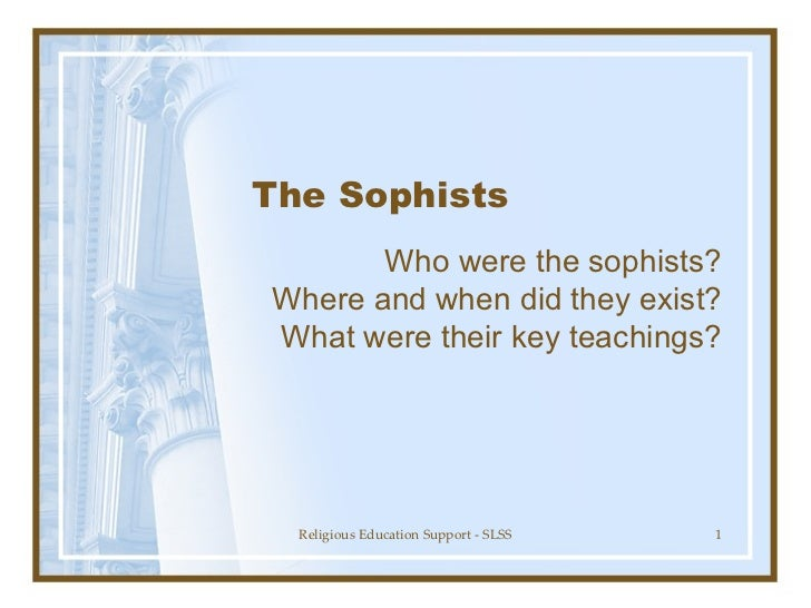 socrates as a sophist or not Socrates (/ ˈ s ɒ k r ə t iː z / ancient greek: σωκρᾰ́της, translit sōkrátēs, [sɔːkrátɛːs] c 470 – 399 bc) was a classical greek philosopher credited as one of the founders of western philosophy, and as being the first moral philosopher, of the western ethical tradition of thought an enigmatic figure, he made no writings, and is known chiefly through the accounts.