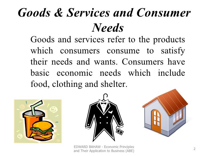 Goods & Services and Consumer Needs Goods and services refer to the products which consumers consume to satisfy their need...