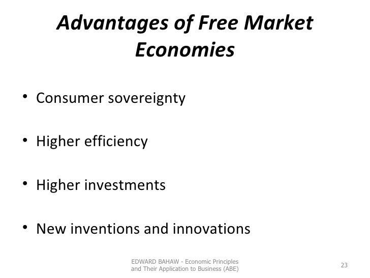 Advantages of Free Market Economies <ul><li>Consumer sovereignty </li></ul><ul><li>Higher efficiency </li></ul><ul><li>Hig...