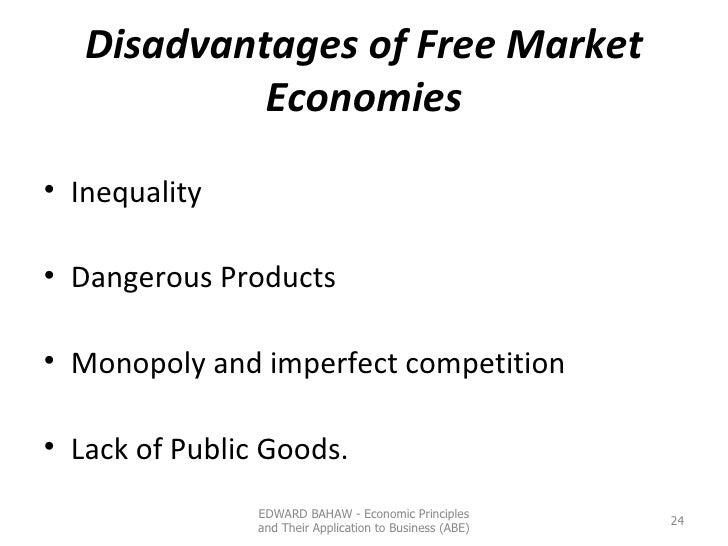 Disadvantages of Free Market Economies <ul><li>Inequality </li></ul><ul><li>Dangerous Products </li></ul><ul><li>Monopoly ...