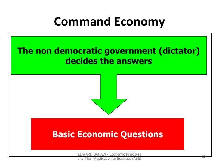 Command Economy Basic Economic Questions The non democratic government (dictator) decides the answers EDWARD BAHAW - Econo...