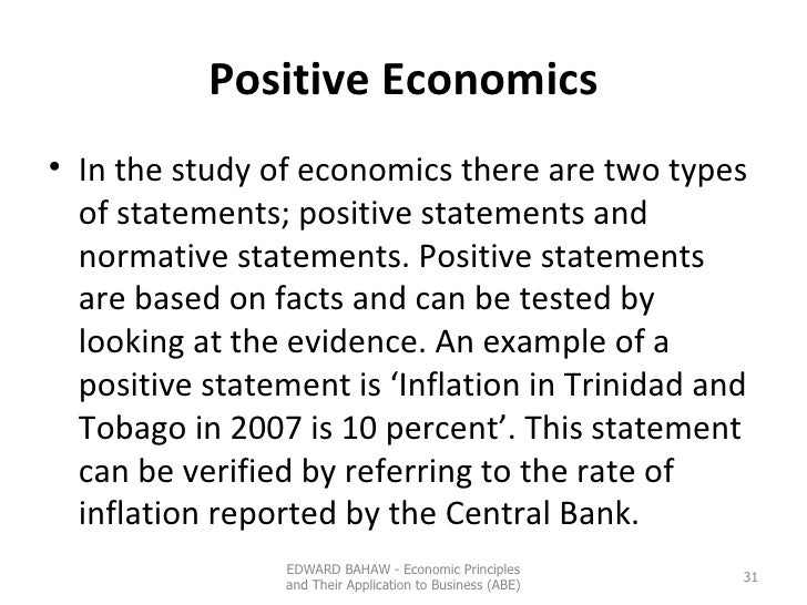 Positive Economics <ul><li>In the study of economics there are two types of statements; positive statements and normative ...