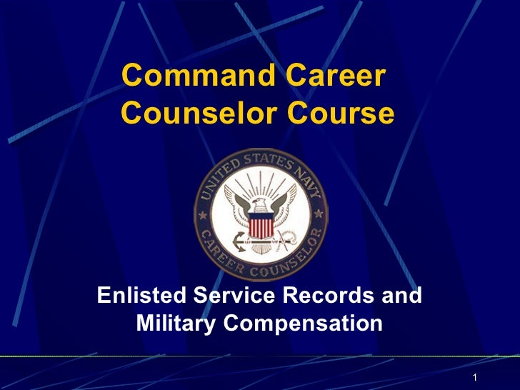Command Career  Counselor CourseEnlisted Service Records and   Military Compensation                               1