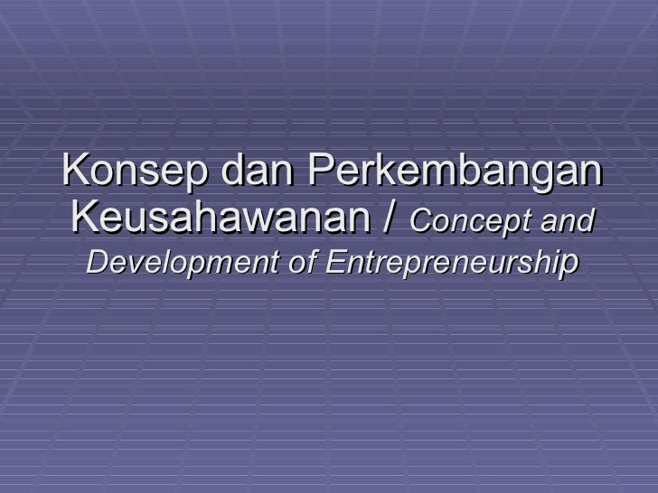Konsep dan PerkembanganKeusahawanan / Concept and Development of Entrepreneurship