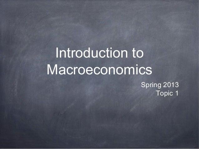 Introduction toMacroeconomics              Spring 2013                   Topic 1