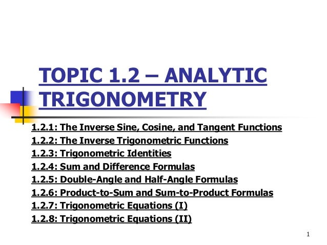 TOPIC 1.2 – ANALYTIC TRIGONOMETRY 1.2.1: The Inverse Sine, Cosine, and Tangent Functions 1.2.2: The Inverse Trigonometric ...