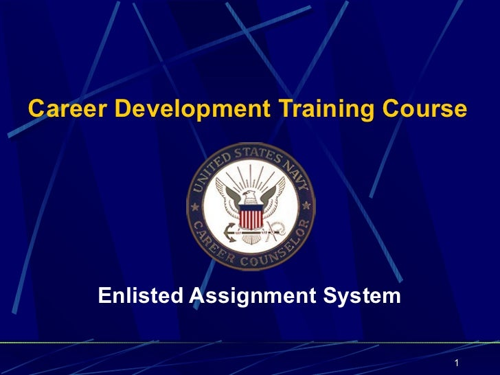 Career Development Training Course     Enlisted Assignment System                                  1