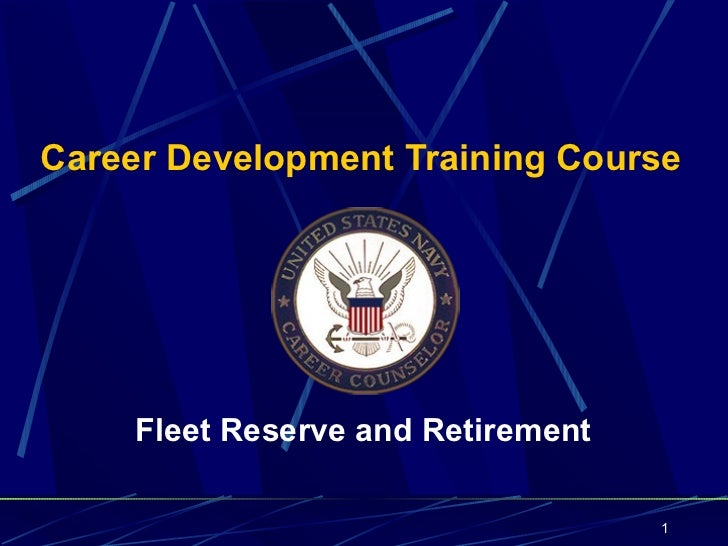 Career Development Training Course     Fleet Reserve and Retirement                                    1