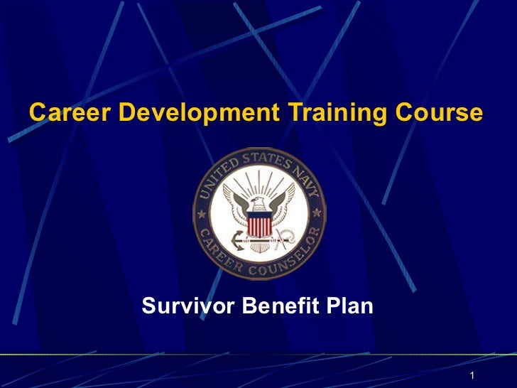 Career Development Training Course        Survivor Benefit Plan                                1