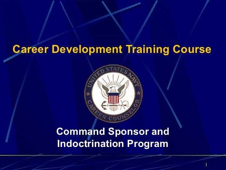 Career Development Training Course       Command Sponsor and       Indoctrination Program                                1
