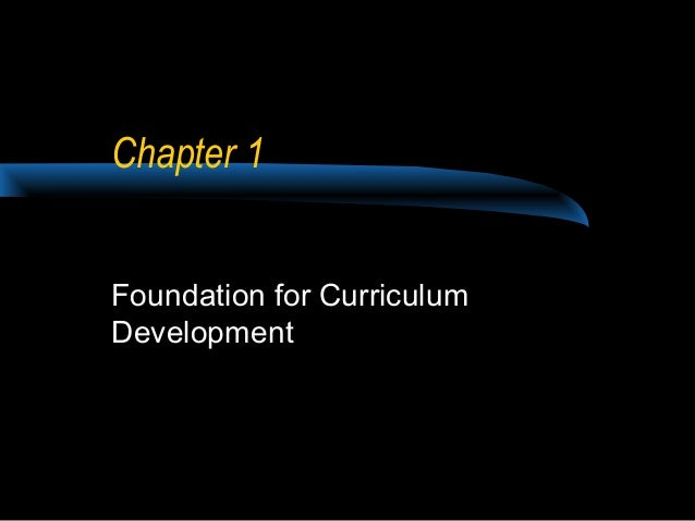 Chapter 1Foundation for CurriculumDevelopment