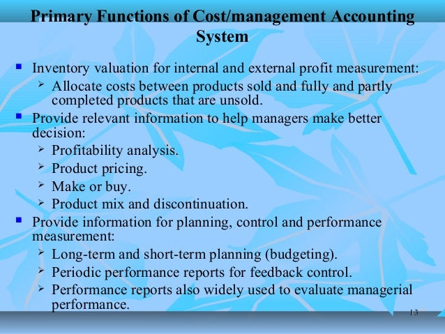 the function of management accounting The functions of managerial accounting include analyzing, collecting and reporting information regarding the finances and operations of a business managerial accountants typically report data.