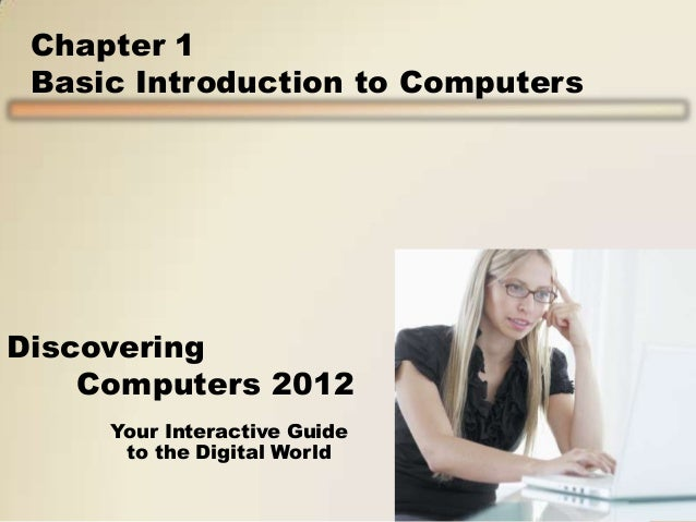 Chapter 1 Basic Introduction to Computers  Discovering Computers 2012 Your Interactive Guide to the Digital World