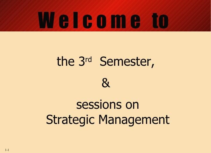 W e l c o m e  to the 3 rd   Semester,  &  sessions on Strategic Management