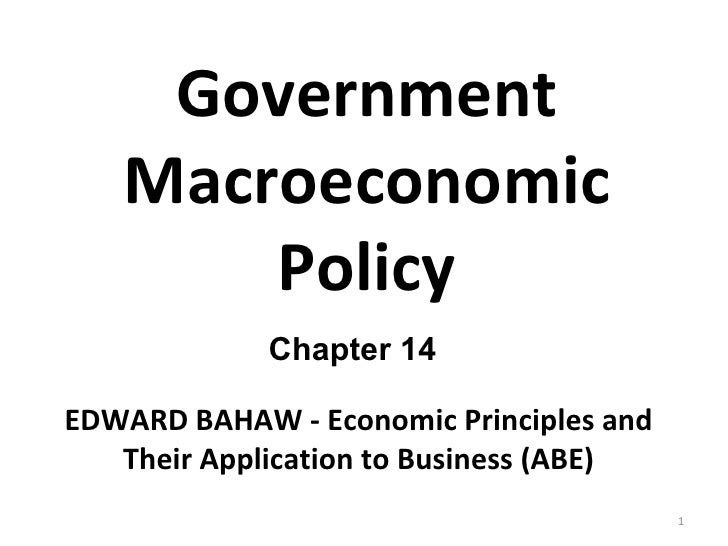 Government Macroeconomic Policy Chapter 14 EDWARD BAHAW - Economic Principles and Their Application to Business (ABE)