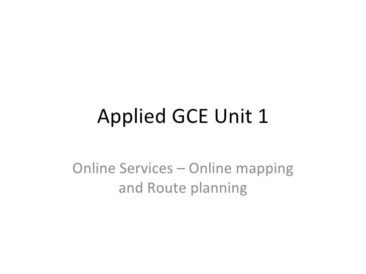 Applied GCE Unit 1 Online Services –  Online mapping and Route planning