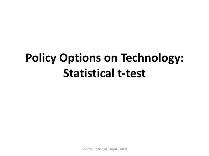 Policy Options on Technology:       Statistical t-test          Source: Babu and Sanyal (2009)