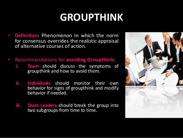 groupthink consensus overrides realistic appraisal of 2232 observer-rating surveys (independent assessment of personality = i'm  not awesome anymore)  norm of consensus overrides realistic appraisal of  alternative courses of action 7442 symptoms of groupthink.