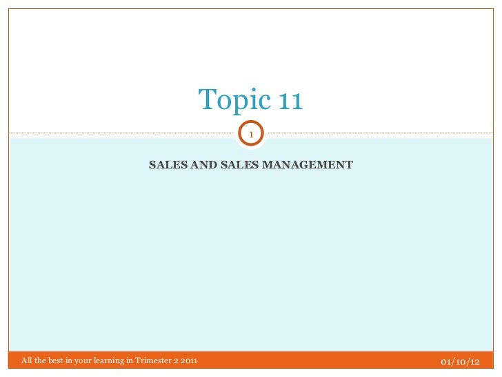 SALES AND SALES MANAGEMENT Topic 11 01/10/12 All the best in your learning in Trimester 2 2011