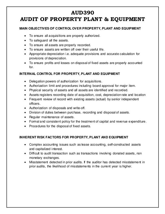 AUD390 AUDIT OF PROPERTY PLANT & EQUIPMENT MAIN OBJECTIVES OF CONTROL OVER PROPERTY, PLANT AND EQUIPMENT  To ensure all a...