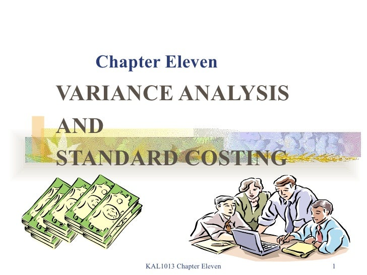 Chapter Eleven VARIANCE ANALYSIS AND STANDARD COSTING KAL1013 Chapter Eleven