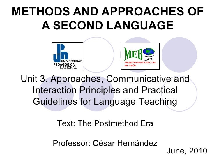METHODS AND APPROACHES OF A SECOND LANGUAGE Unit 3.  A pproaches, Communicative and Interaction Principles and Practical G...