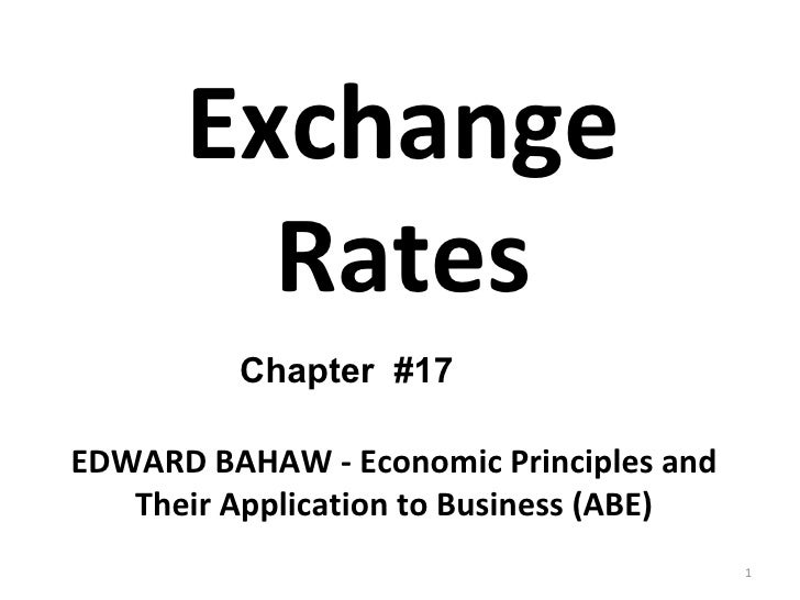 Exchange Rates Chapter  #17 EDWARD BAHAW - Economic Principles and Their Application to Business (ABE)